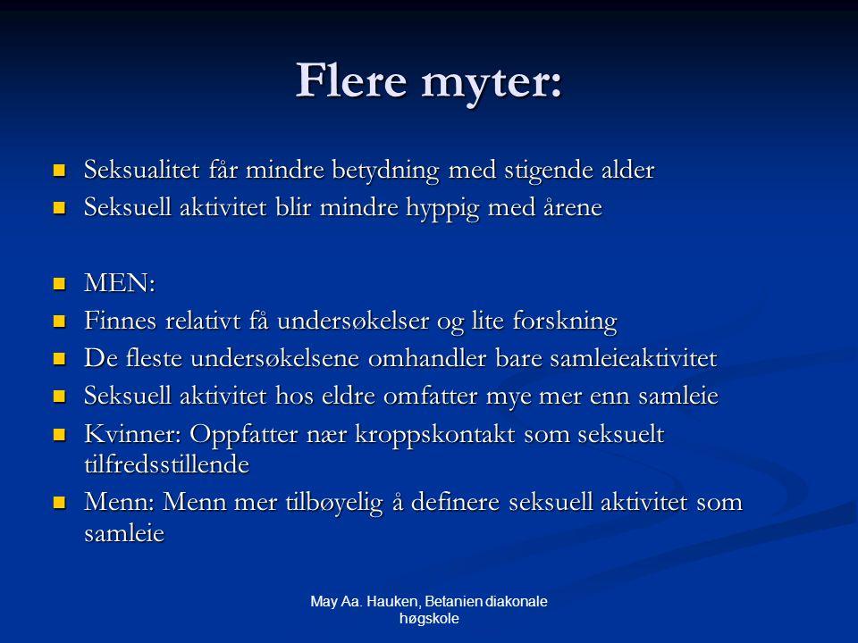 May Aa. Hauken, Betanien diakonale høgskole Flere myter: Seksualitet får mindre betydning med stigende alder Seksualitet får mindre betydning med stig