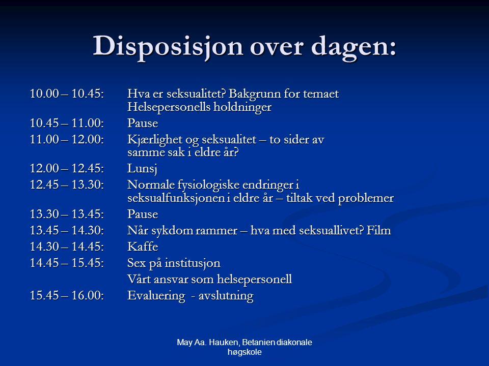 May Aa. Hauken, Betanien diakonale høgskole Disposisjon over dagen: 10.00 – 10.45: Hva er seksualitet? Bakgrunn for temaet Helsepersonells holdninger