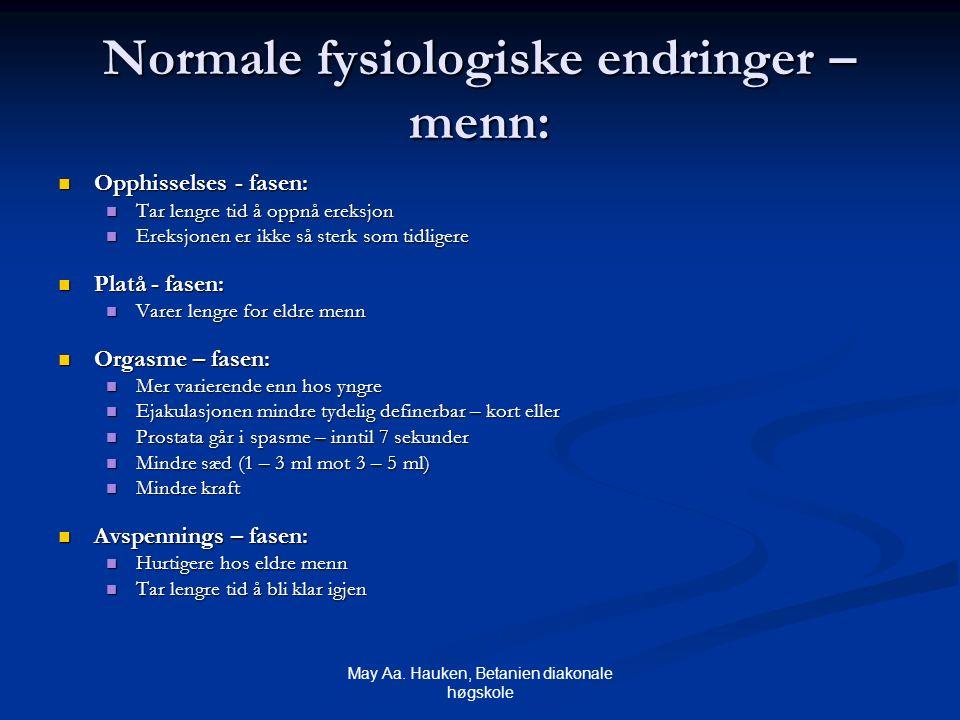 May Aa. Hauken, Betanien diakonale høgskole Normale fysiologiske endringer – menn: Opphisselses - fasen: Opphisselses - fasen: Tar lengre tid å oppnå