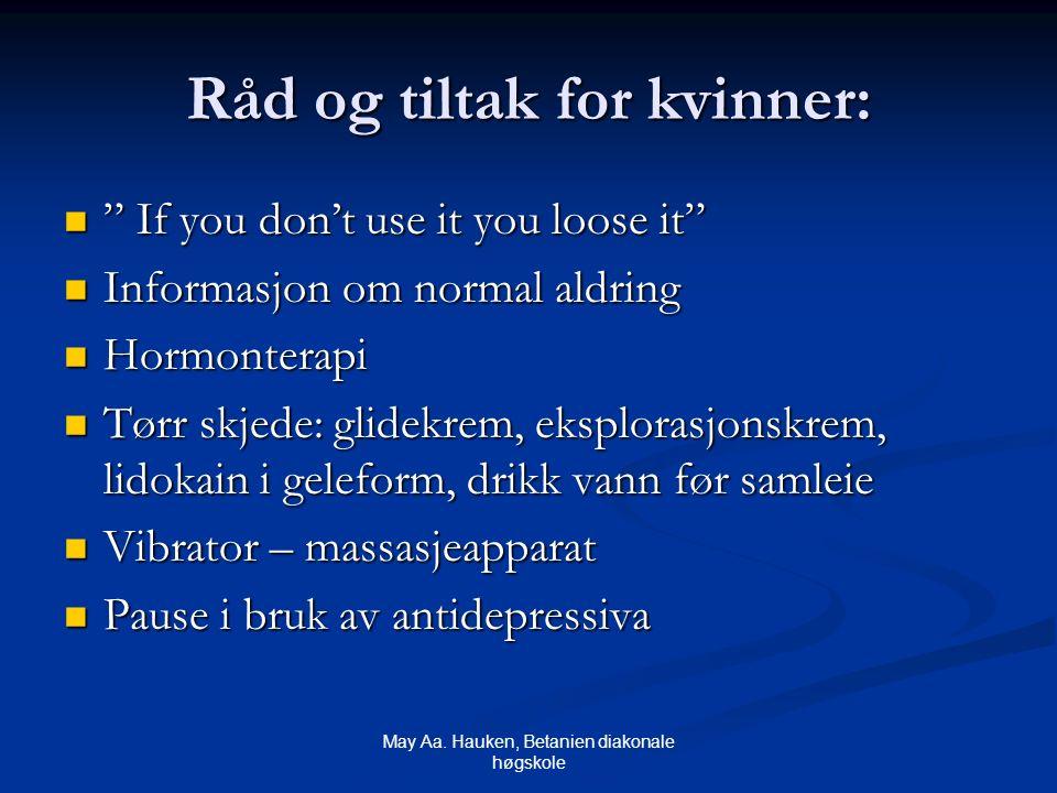 """May Aa. Hauken, Betanien diakonale høgskole Råd og tiltak for kvinner: """" If you don't use it you loose it"""" """" If you don't use it you loose it"""" Informa"""