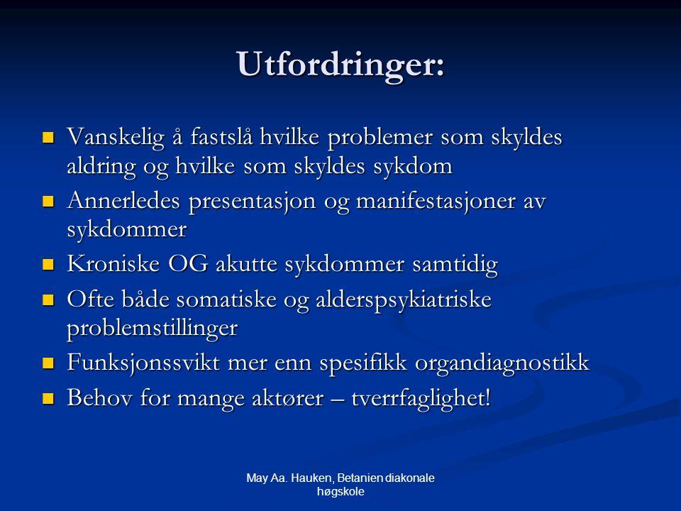 May Aa. Hauken, Betanien diakonale høgskole Utfordringer: Vanskelig å fastslå hvilke problemer som skyldes aldring og hvilke som skyldes sykdom Vanske