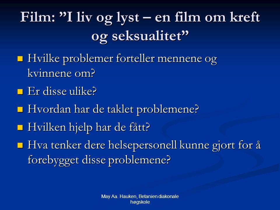"""May Aa. Hauken, Betanien diakonale høgskole Film: """"I liv og lyst – en film om kreft og seksualitet"""" Hvilke problemer forteller mennene og kvinnene om?"""