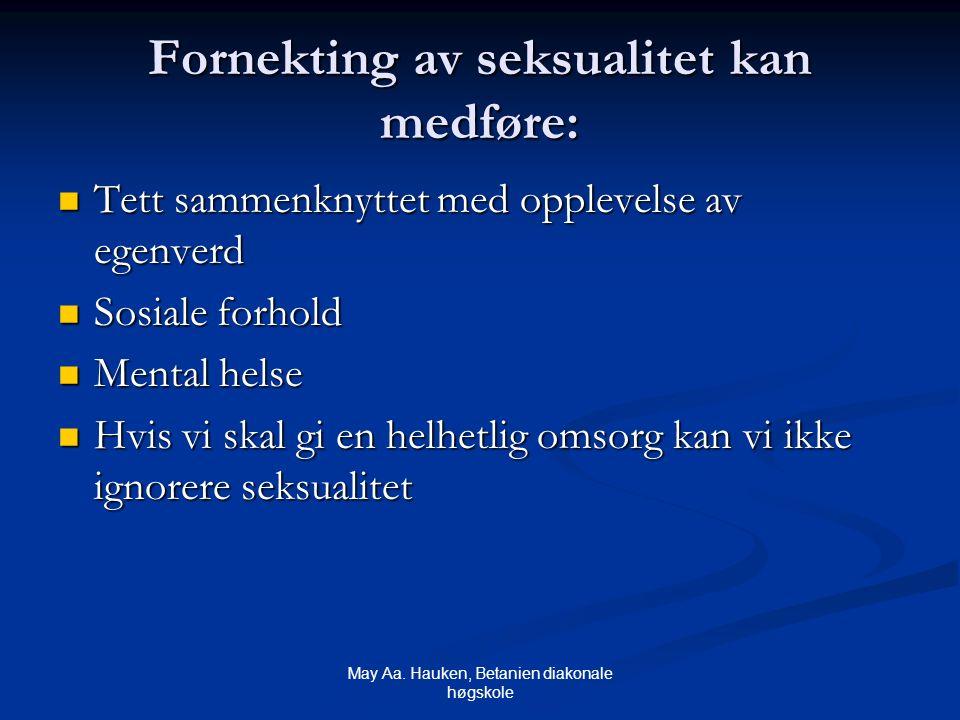 May Aa. Hauken, Betanien diakonale høgskole Fornekting av seksualitet kan medføre: Tett sammenknyttet med opplevelse av egenverd Tett sammenknyttet me