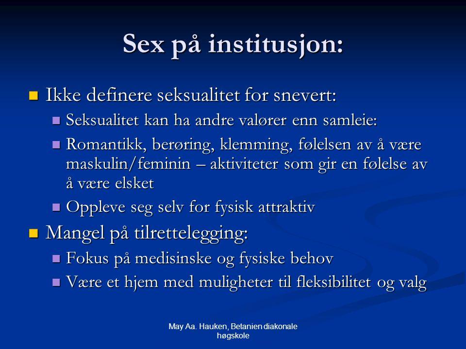 May Aa. Hauken, Betanien diakonale høgskole Sex på institusjon: Ikke definere seksualitet for snevert: Ikke definere seksualitet for snevert: Seksuali