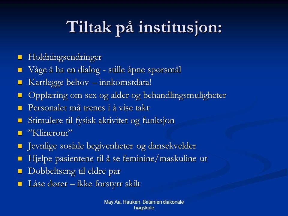 May Aa. Hauken, Betanien diakonale høgskole Tiltak på institusjon: Holdningsendringer Holdningsendringer Våge å ha en dialog - stille åpne spørsmål Vå