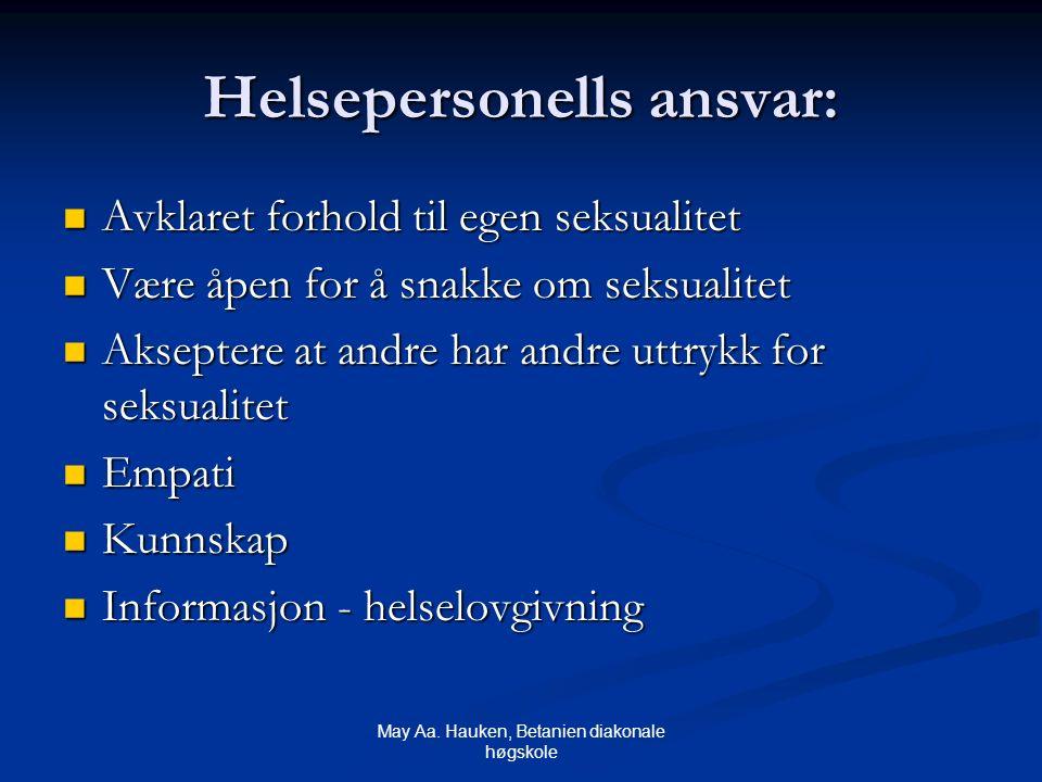 May Aa. Hauken, Betanien diakonale høgskole Helsepersonells ansvar: Avklaret forhold til egen seksualitet Avklaret forhold til egen seksualitet Være å