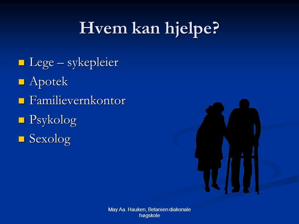 May Aa. Hauken, Betanien diakonale høgskole Hvem kan hjelpe? Lege – sykepleier Lege – sykepleier Apotek Apotek Familievernkontor Familievernkontor Psy