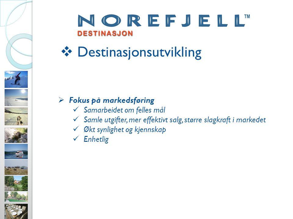  Destinasjonsutvikling  Fokus på markedsføring Samarbeidet om felles mål Samle utgifter, mer effektivt salg, større slagkraft i markedet Økt synlighet og kjennskap Enhetlig