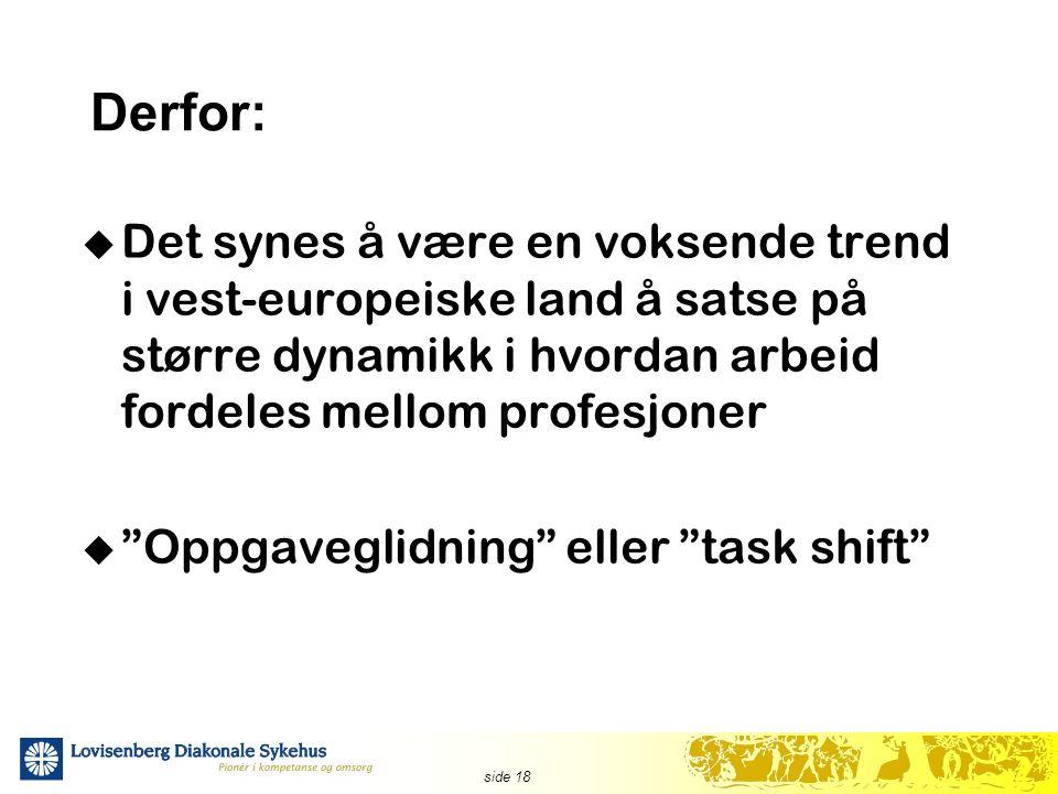 side 18 Derfor:  Det synes å være en voksende trend i vest-europeiske land å satse på større dynamikk i hvordan arbeid fordeles mellom profesjoner  Oppgaveglidning eller task shift