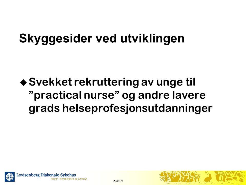 side 8 Skyggesider ved utviklingen  Svekket rekruttering av unge til practical nurse og andre lavere grads helseprofesjonsutdanninger