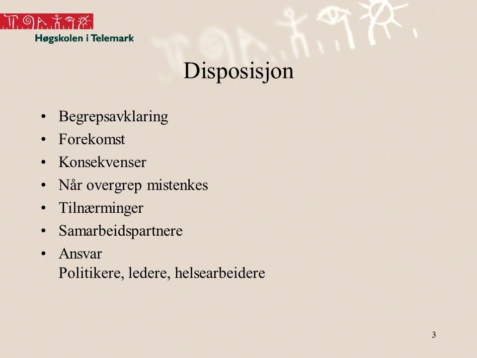 Disposisjon Begrepsavklaring Forekomst Konsekvenser Når overgrep mistenkes Tilnærminger Samarbeidspartnere Ansvar Politikere, ledere, helsearbeidere 3