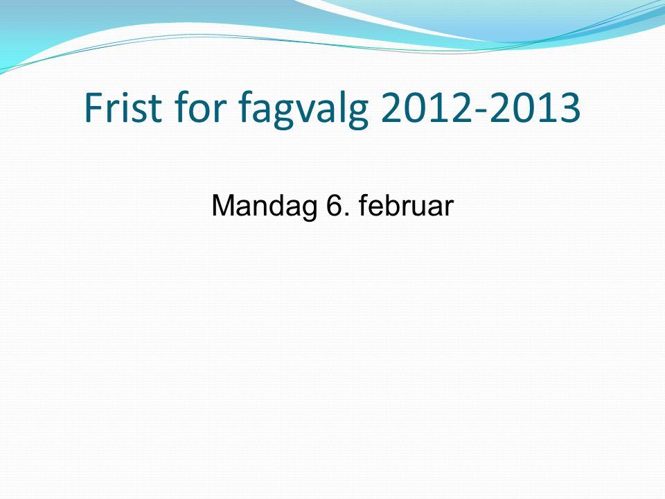 Frist for fagvalg 2012-2013 Mandag 6. februar