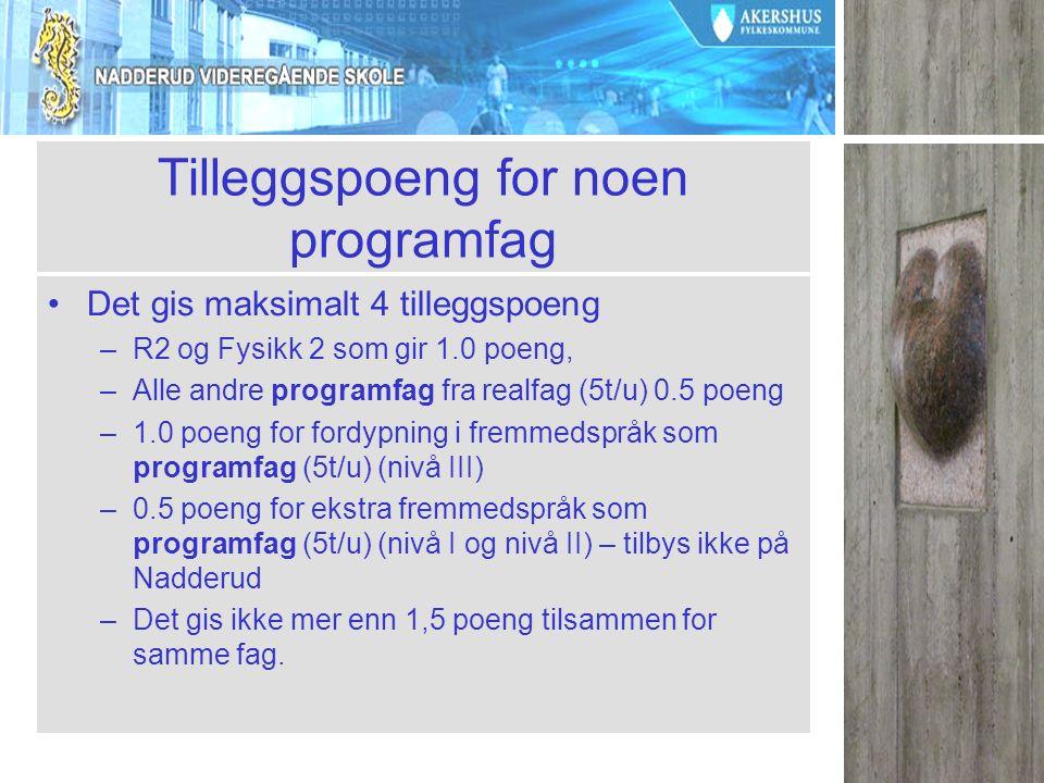 Tilleggspoeng for noen programfag Det gis maksimalt 4 tilleggspoeng –R2 og Fysikk 2 som gir 1.0 poeng, –Alle andre programfag fra realfag (5t/u) 0.5 p