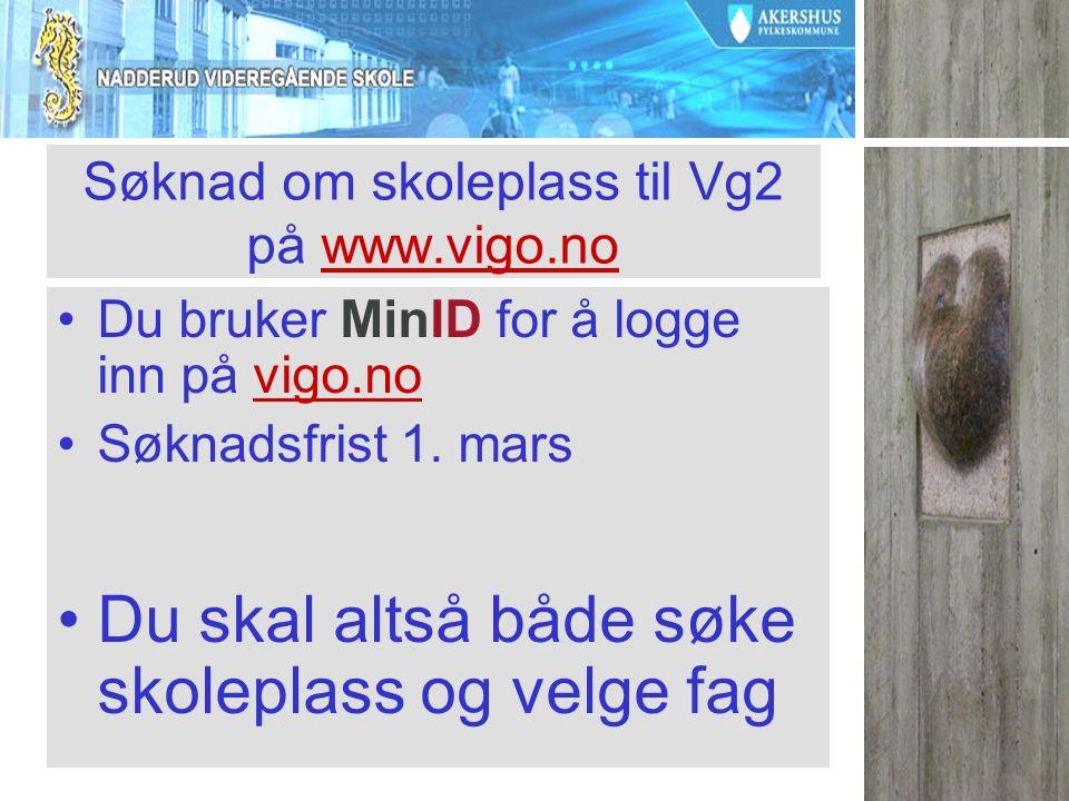 Søknad om skoleplass til Vg2 på www.vigo.nowww.vigo.no Du bruker MinID for å logge inn på vigo.novigo.no Søknadsfrist 1. mars Du skal altså både søke