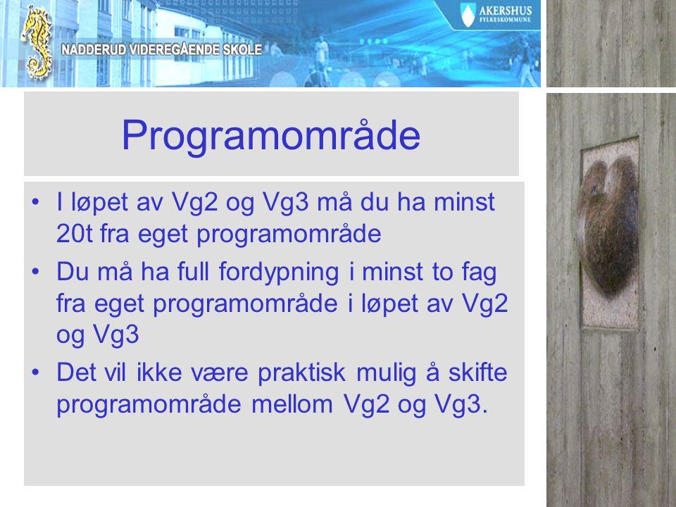 Programområde I løpet av Vg2 og Vg3 må du ha minst 20t fra eget programområde Du må ha full fordypning i minst to fag fra eget programområde i løpet a