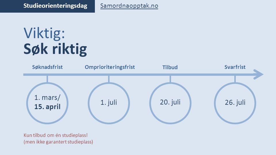 Studieorienteringsdag Viktig: Søk riktig Samordnaopptak.no Kun tilbud om én studieplass.
