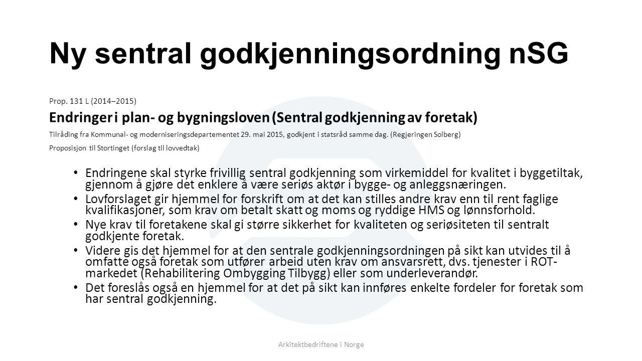 Ny sentral godkjenningsordning nSG Prop. 131 L (2014–2015) Endringer i plan- og bygningsloven (Sentral godkjenning av foretak) Tilråding fra Kommunal-