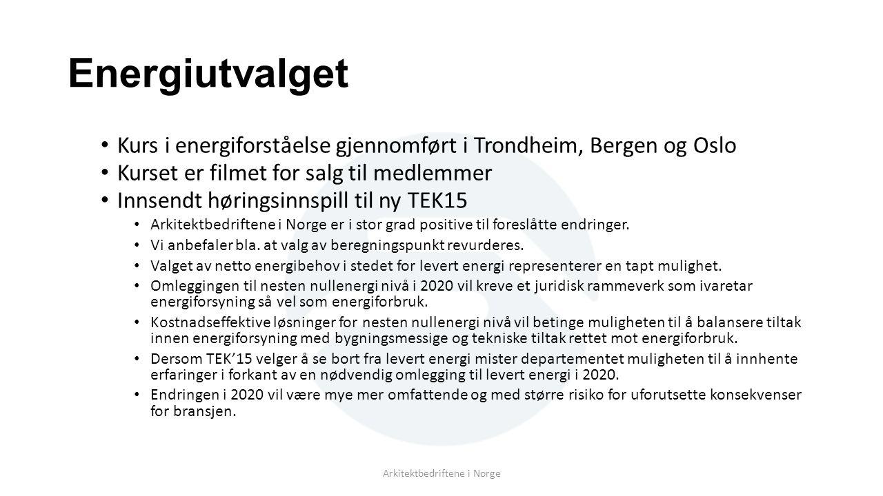 Energiutvalget Kurs i energiforståelse gjennomført i Trondheim, Bergen og Oslo Kurset er filmet for salg til medlemmer Innsendt høringsinnspill til ny TEK15 Arkitektbedriftene i Norge er i stor grad positive til foreslåtte endringer.