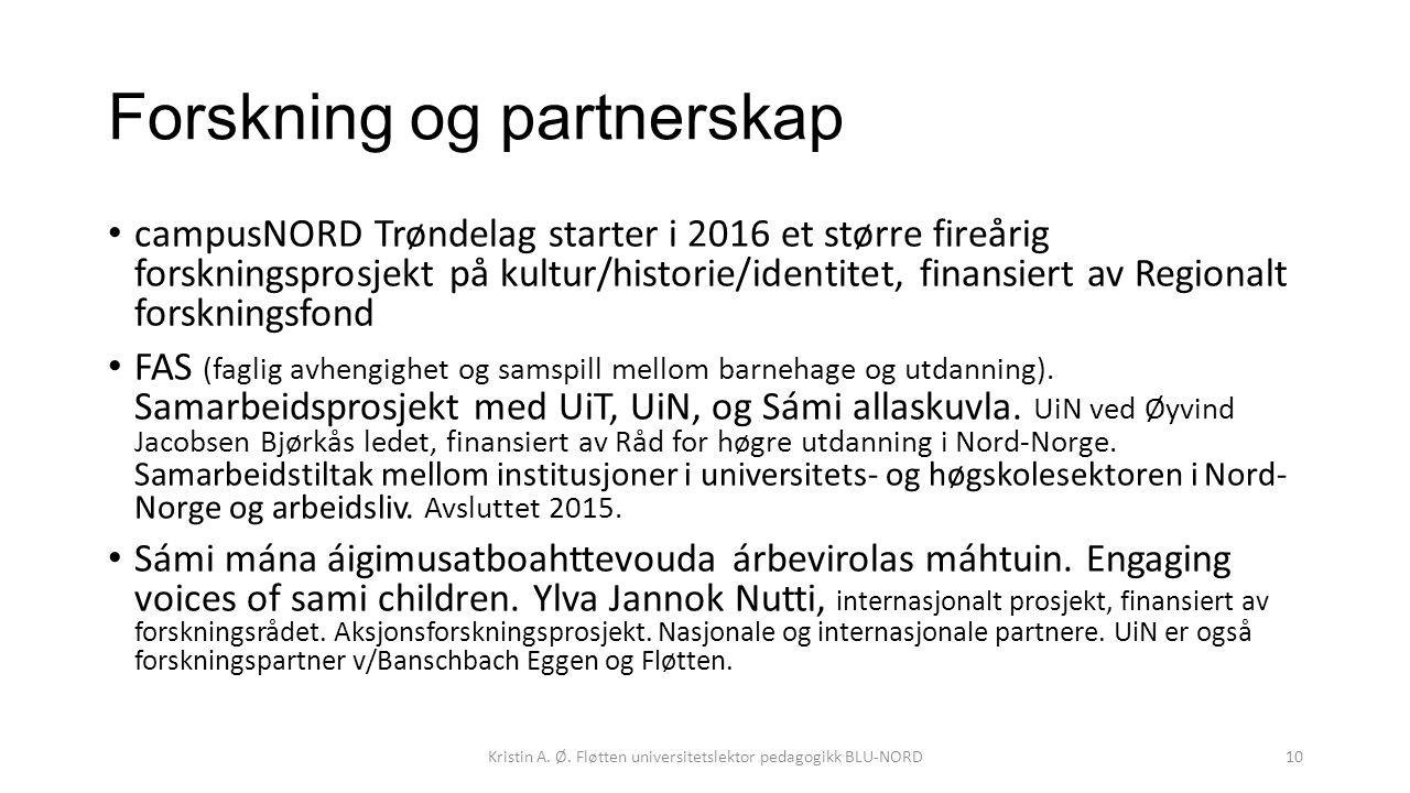 Forskning og partnerskap campusNORD Trøndelag starter i 2016 et større fireårig forskningsprosjekt på kultur/historie/identitet, finansiert av Regionalt forskningsfond FAS (faglig avhengighet og samspill mellom barnehage og utdanning).