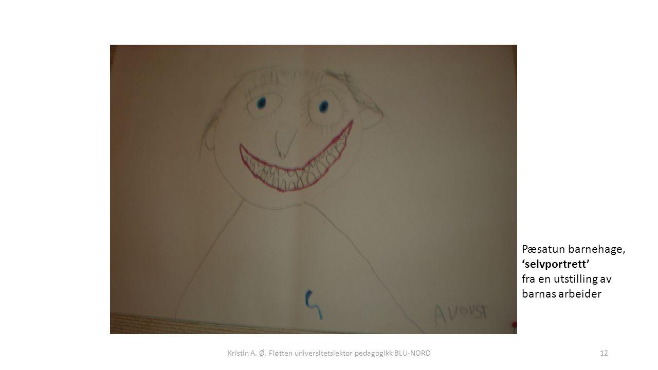 Kristin A. Ø. Fløtten universitetslektor pedagogikk BLU-NORD12 Pæsatun barnehage, 'selvportrett' fra en utstilling av barnas arbeider