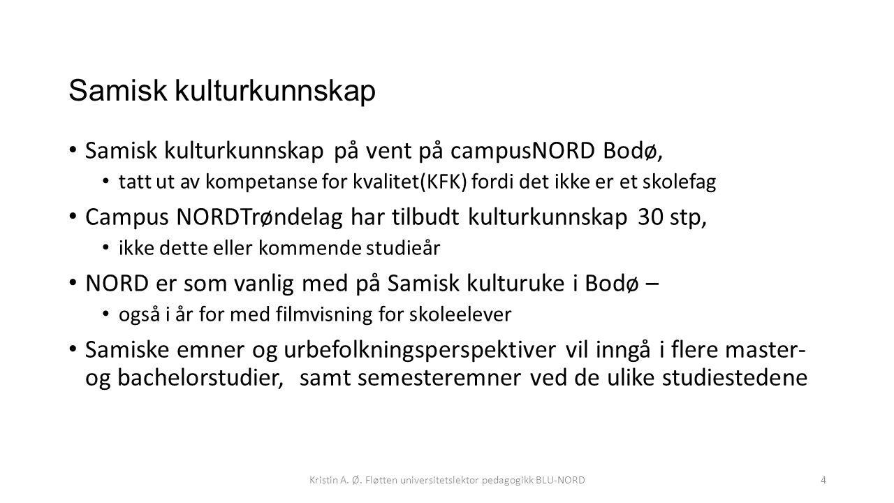 Samisk kulturkunnskap Samisk kulturkunnskap på vent på campusNORD Bodø, tatt ut av kompetanse for kvalitet(KFK) fordi det ikke er et skolefag Campus NORDTrøndelag har tilbudt kulturkunnskap 30 stp, ikke dette eller kommende studieår NORD er som vanlig med på Samisk kulturuke i Bodø – også i år for med filmvisning for skoleelever Samiske emner og urbefolkningsperspektiver vil inngå i flere master- og bachelorstudier, samt semesteremner ved de ulike studiestedene Kristin A.