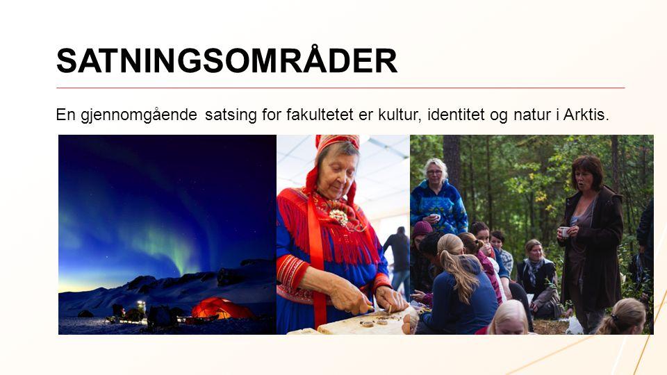 SATNINGSOMRÅDER En gjennomgående satsing for fakultetet er kultur, identitet og natur i Arktis.