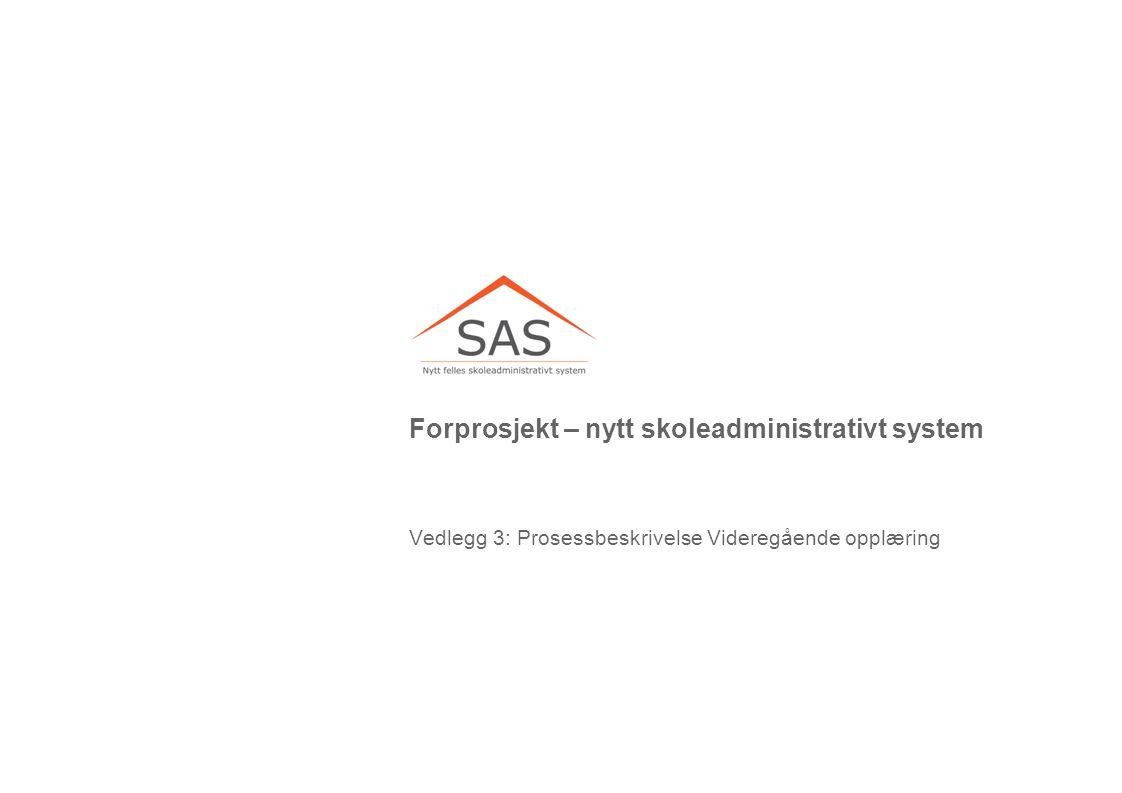 Forprosjekt – nytt skoleadministrativt system Vedlegg 3: Prosessbeskrivelse Videregående opplæring