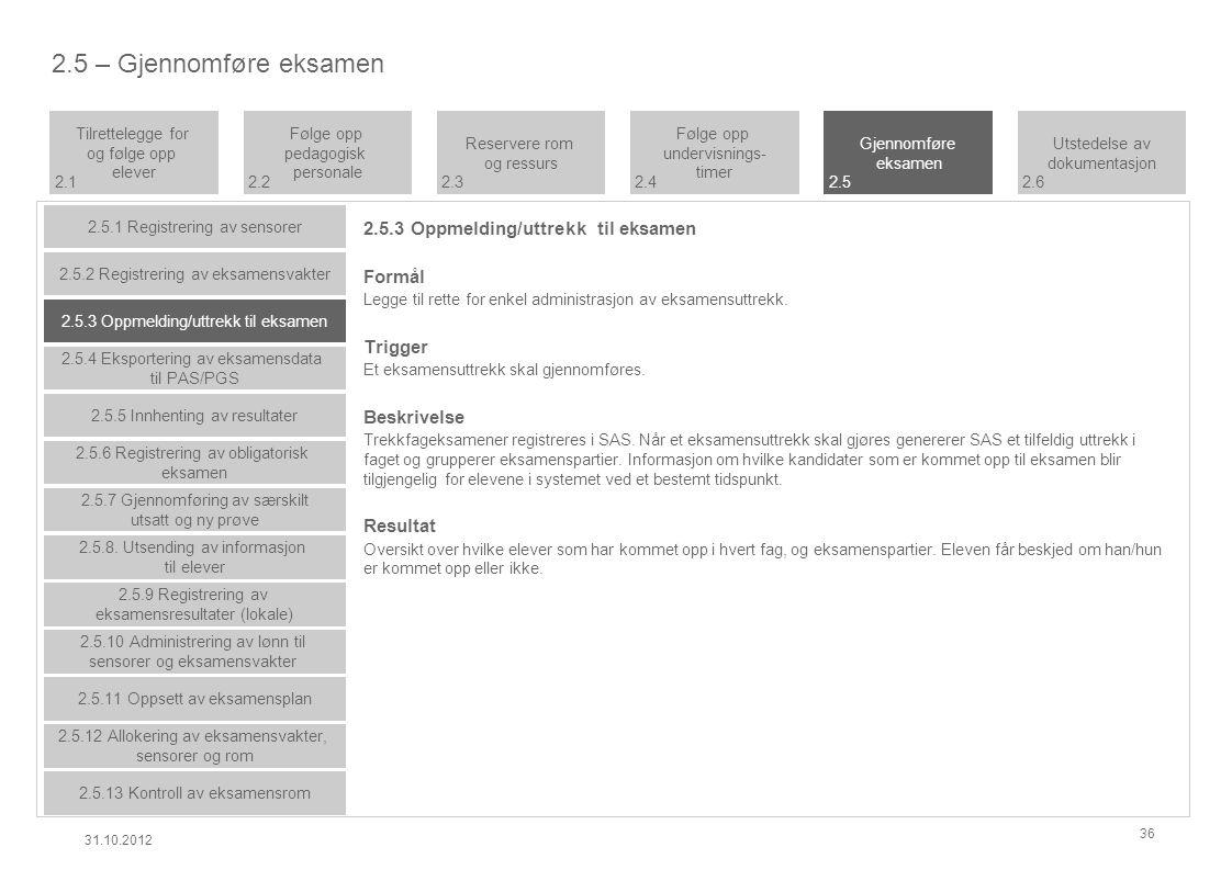2.5.3 Oppmelding/uttrekk til eksamen Formål Legge til rette for enkel administrasjon av eksamensuttrekk.