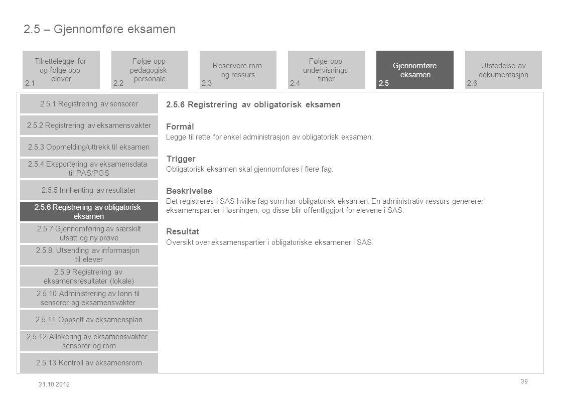 2.5.6 Registrering av obligatorisk eksamen Formål Legge til rette for enkel administrasjon av obligatorisk eksamen.