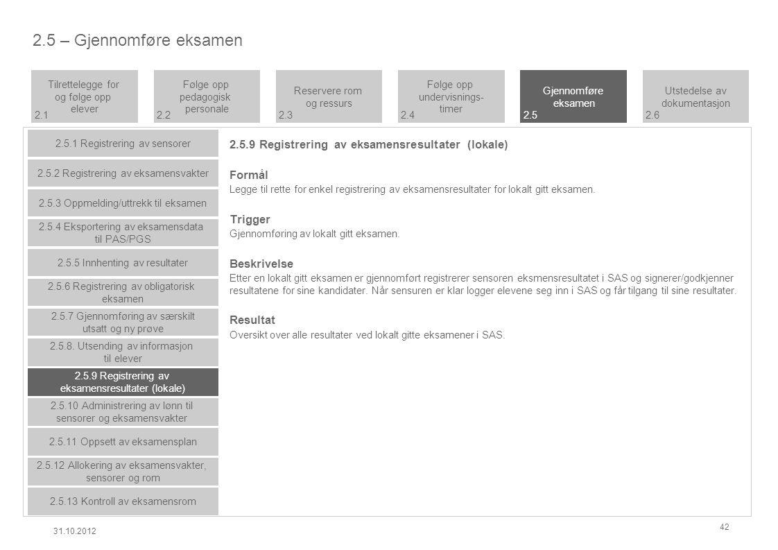 2.5.9 Registrering av eksamensresultater (lokale) Formål Legge til rette for enkel registrering av eksamensresultater for lokalt gitt eksamen.