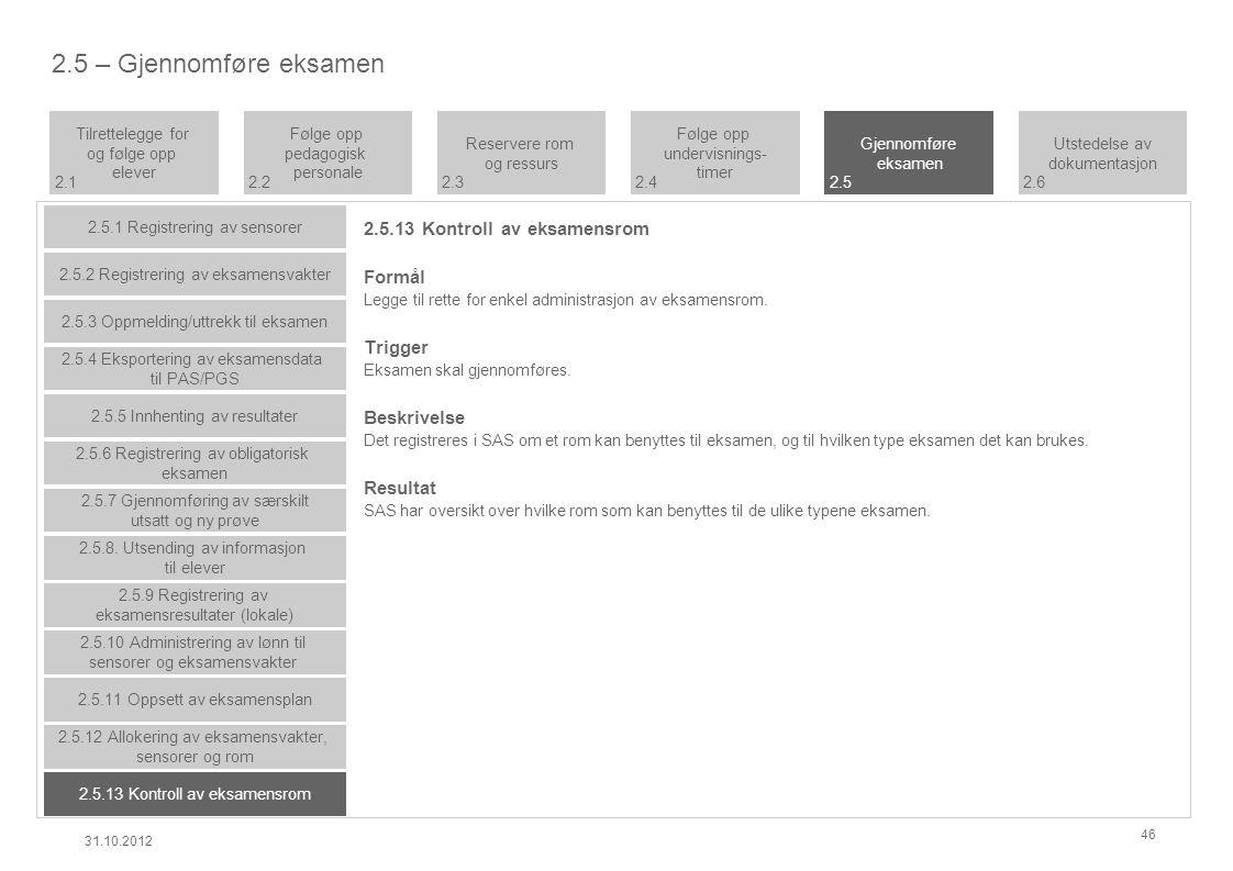 2.5.13 Kontroll av eksamensrom Formål Legge til rette for enkel administrasjon av eksamensrom.