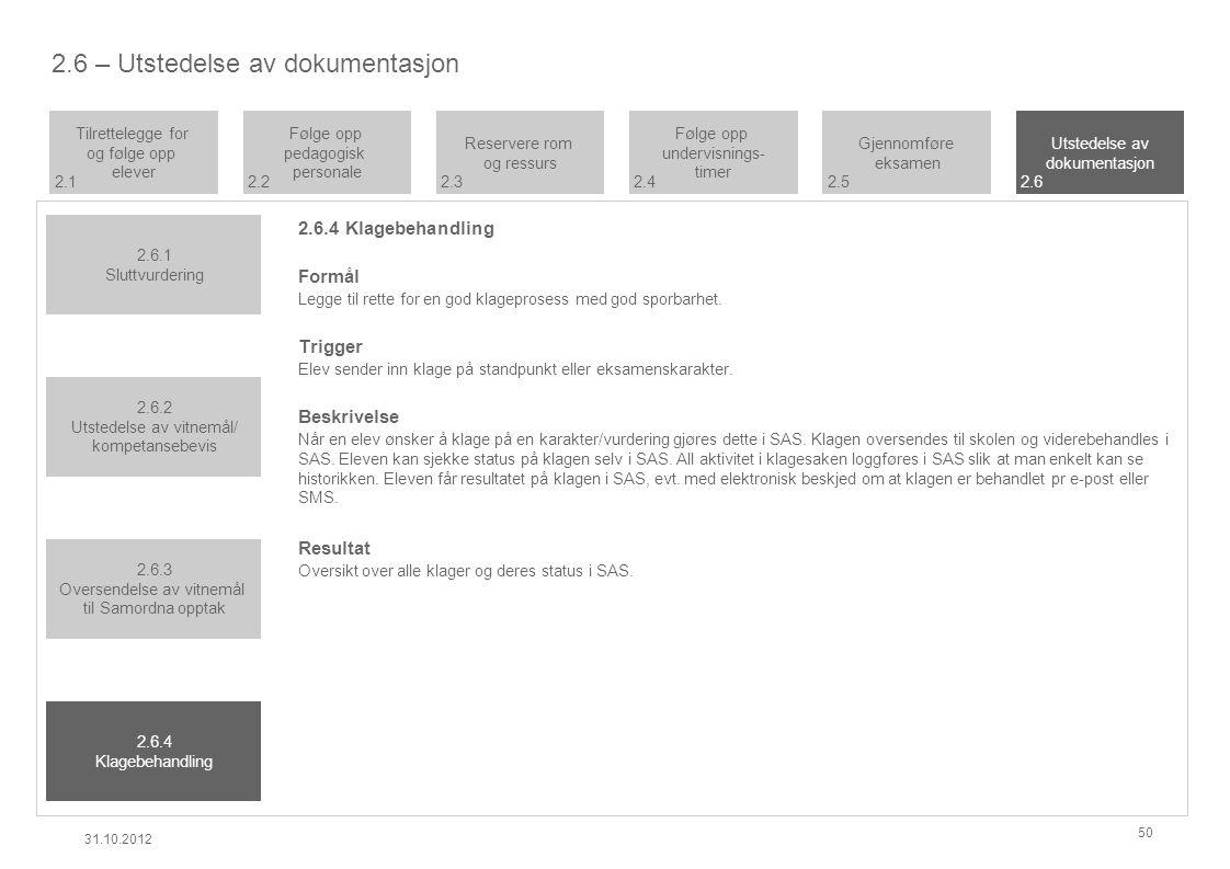 2.6 – Utstedelse av dokumentasjon 2.6.4 Klagebehandling Formål Legge til rette for en god klageprosess med god sporbarhet.