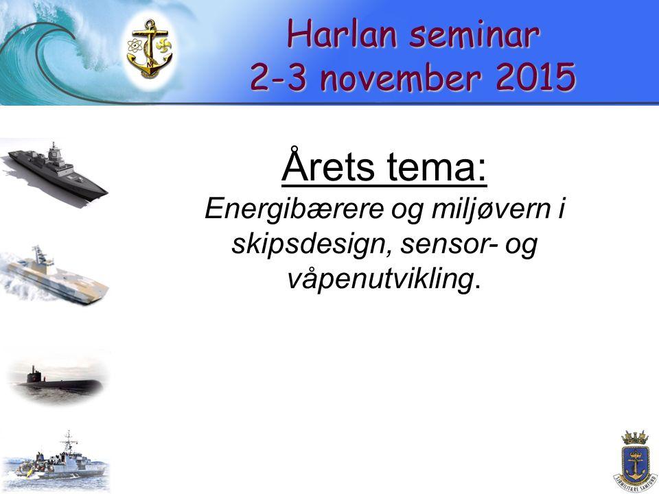 Harlan seminar 2-3 november 2015 Årets tema: Energibærere og miljøvern i skipsdesign, sensor- og våpenutvikling.