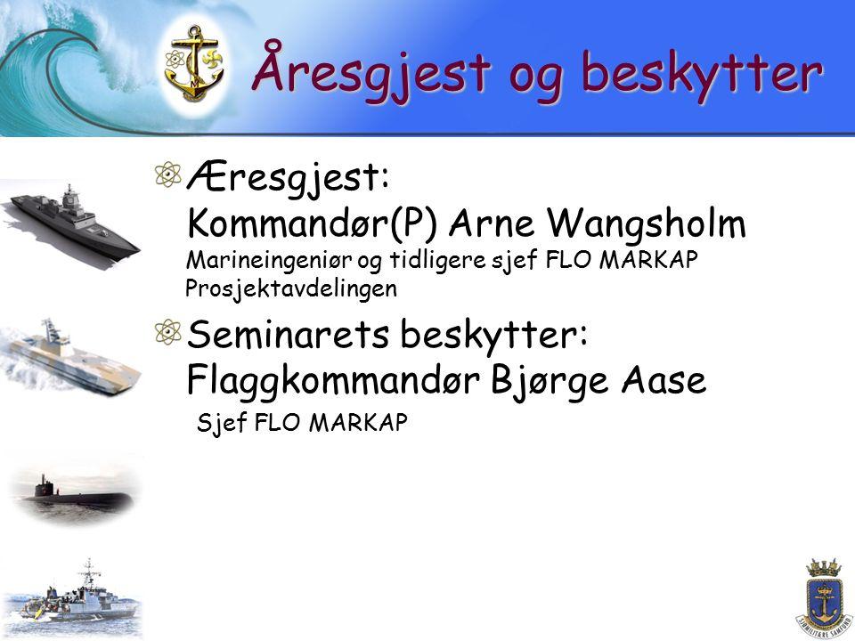 Åresgjest og beskytter Æresgjest: Kommandør(P) Arne Wangsholm Marineingeniør og tidligere sjef FLO MARKAP Prosjektavdelingen Seminarets beskytter: Flaggkommandør Bjørge Aase Sjef FLO MARKAP