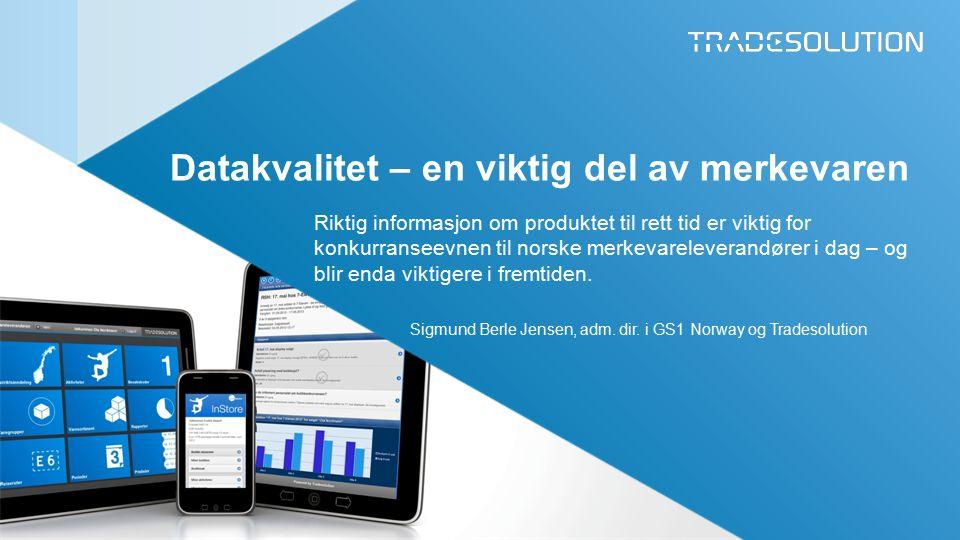 Datakvalitet – en viktig del av merkevaren Riktig informasjon om produktet til rett tid er viktig for konkurranseevnen til norske merkevareleverandører i dag – og blir enda viktigere i fremtiden.