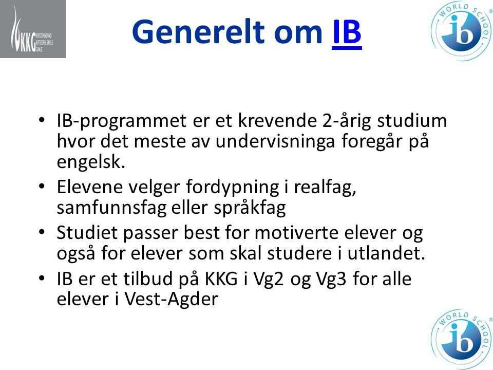Generelt om IBIB IB-programmet er et krevende 2-årig studium hvor det meste av undervisninga foregår på engelsk. Elevene velger fordypning i realfag,