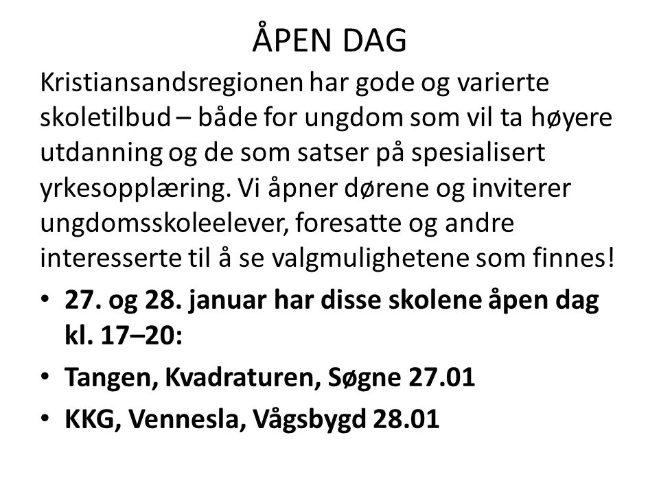 ÅPEN DAG Kristiansandsregionen har gode og varierte skoletilbud – både for ungdom som vil ta høyere utdanning og de som satser på spesialisert yrkesopplæring.