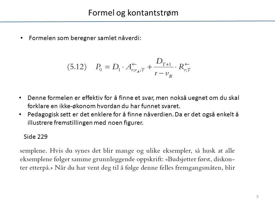 Formel og kontantstrøm Denne formelen er effektiv for å finne et svar, men nokså uegnet om du skal forklare en ikke-økonom hvordan du har funnet svaret.