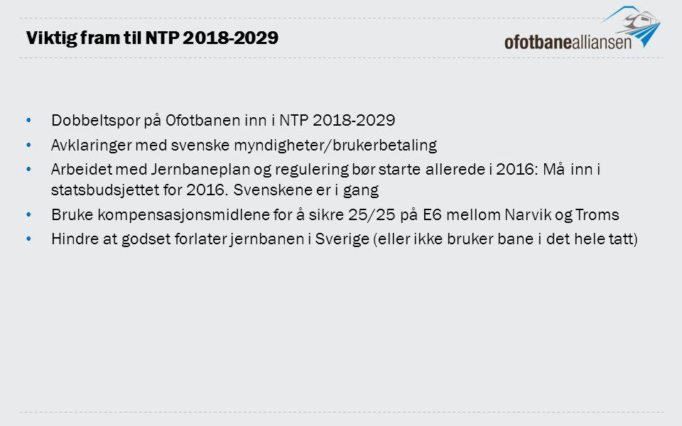 Viktig fram til NTP 2018-2029 Dobbeltspor på Ofotbanen inn i NTP 2018-2029 Avklaringer med svenske myndigheter/brukerbetaling Arbeidet med Jernbaneplan og regulering bør starte allerede i 2016: Må inn i statsbudsjettet for 2016.