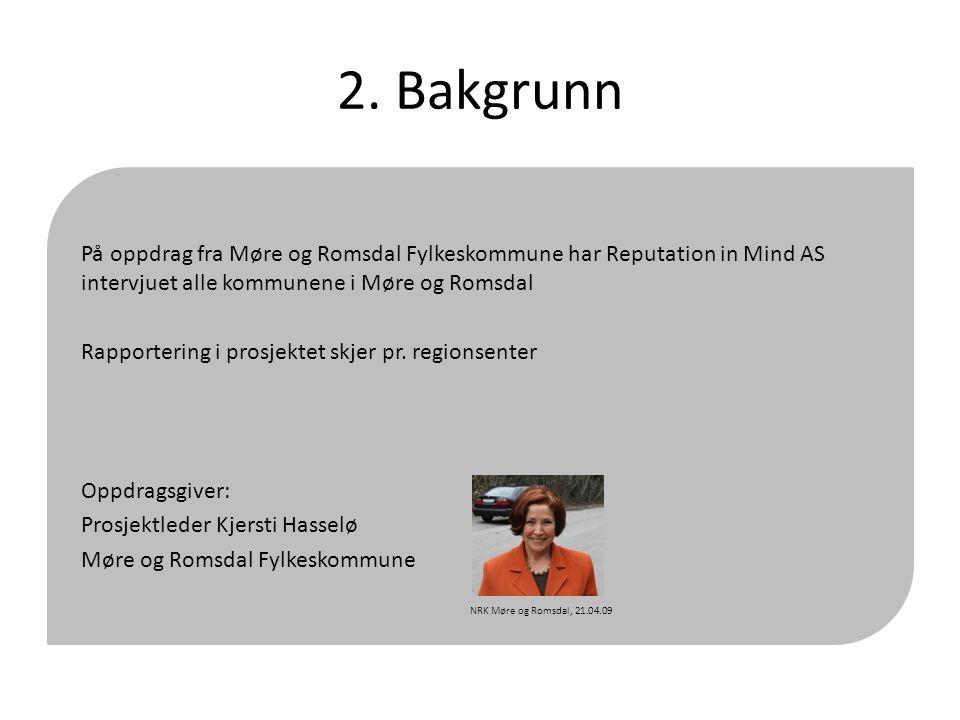 2. Bakgrunn På oppdrag fra Møre og Romsdal Fylkeskommune har Reputation in Mind AS intervjuet alle kommunene i Møre og Romsdal Rapportering i prosjekt