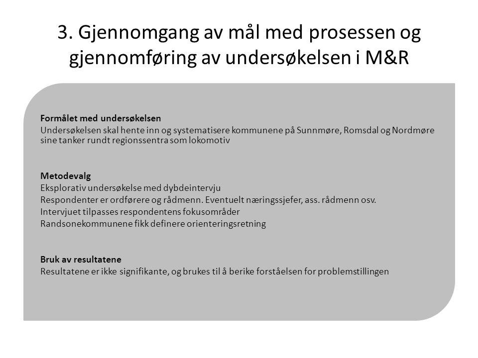 3. Gjennomgang av mål med prosessen og gjennomføring av undersøkelsen i M&R Formålet med undersøkelsen Undersøkelsen skal hente inn og systematisere k