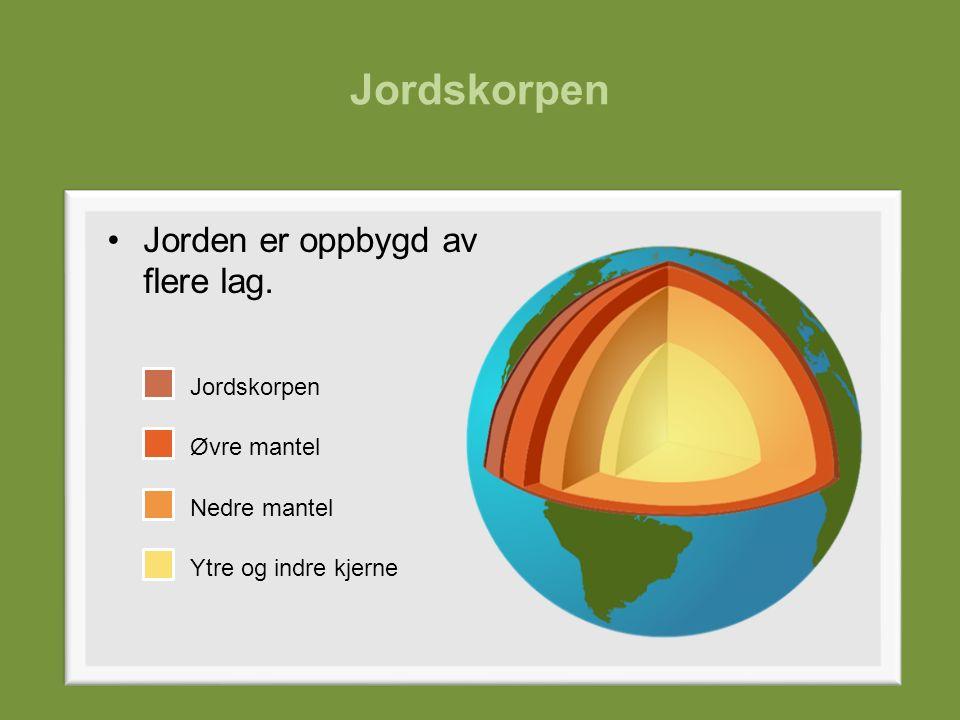 Jordskorpen Jorden er oppbygd av flere lag. Øvre mantel Nedre mantel Ytre og indre kjerne Jordskorpen