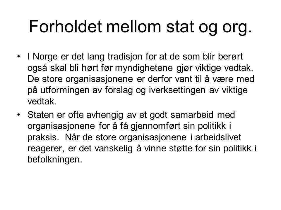 Forholdet mellom stat og org. I Norge er det lang tradisjon for at de som blir berørt også skal bli hørt før myndighetene gjør viktige vedtak. De stor