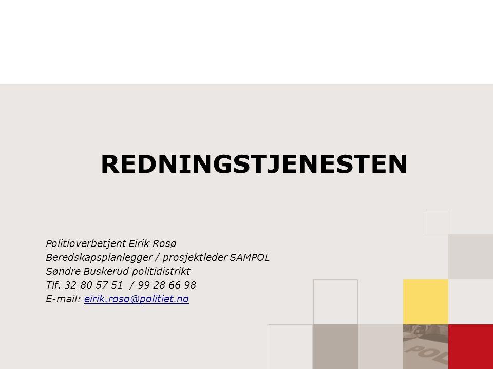 REDNINGSTJENESTEN Politioverbetjent Eirik Rosø Beredskapsplanlegger / prosjektleder SAMPOL Søndre Buskerud politidistrikt Tlf.