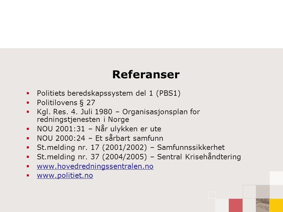 Referanser  Politiets beredskapssystem del 1 (PBS1)  Politilovens § 27  Kgl.