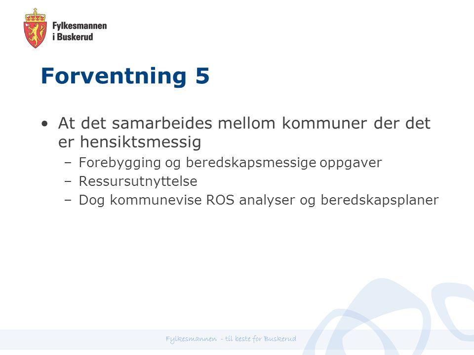 Forventning 5 At det samarbeides mellom kommuner der det er hensiktsmessig –Forebygging og beredskapsmessige oppgaver –Ressursutnyttelse –Dog kommunevise ROS analyser og beredskapsplaner
