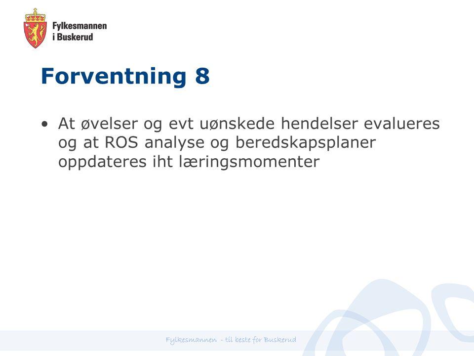 Forventning 8 At øvelser og evt uønskede hendelser evalueres og at ROS analyse og beredskapsplaner oppdateres iht læringsmomenter