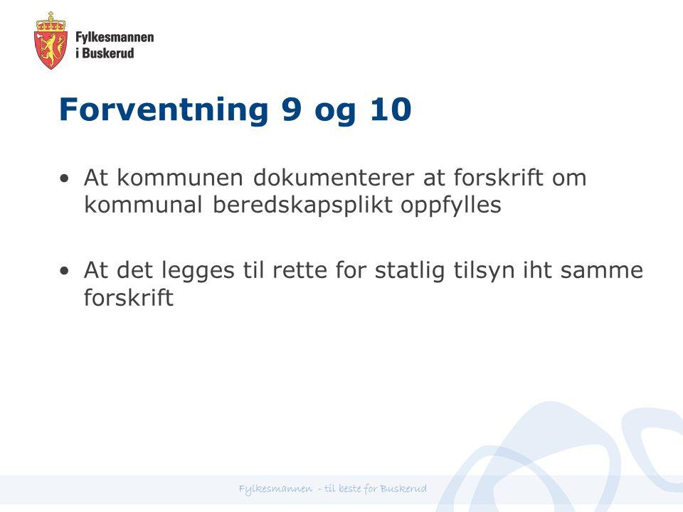 Forventning 9 og 10 At kommunen dokumenterer at forskrift om kommunal beredskapsplikt oppfylles At det legges til rette for statlig tilsyn iht samme forskrift