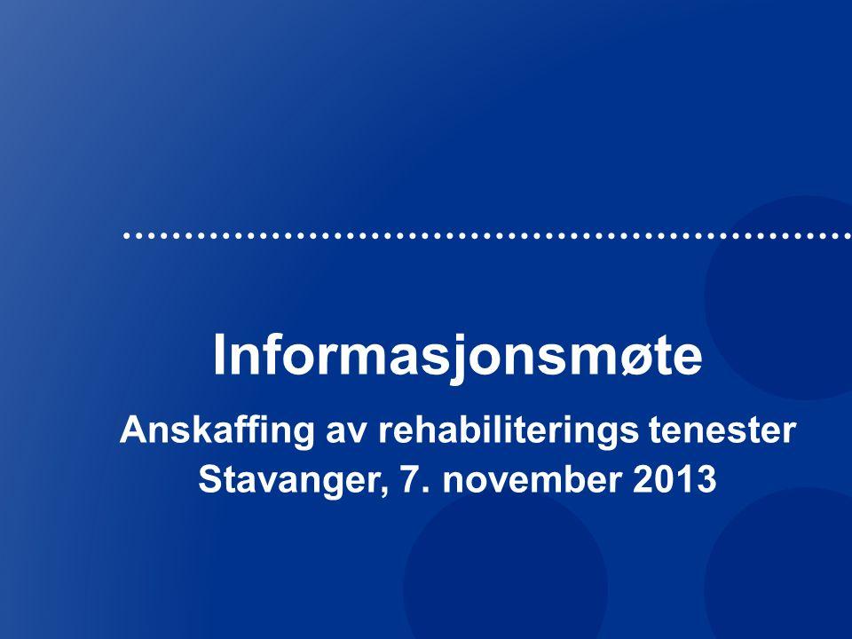 Informasjonsmøte Anskaffing av rehabiliterings tenester Stavanger, 7. november 2013