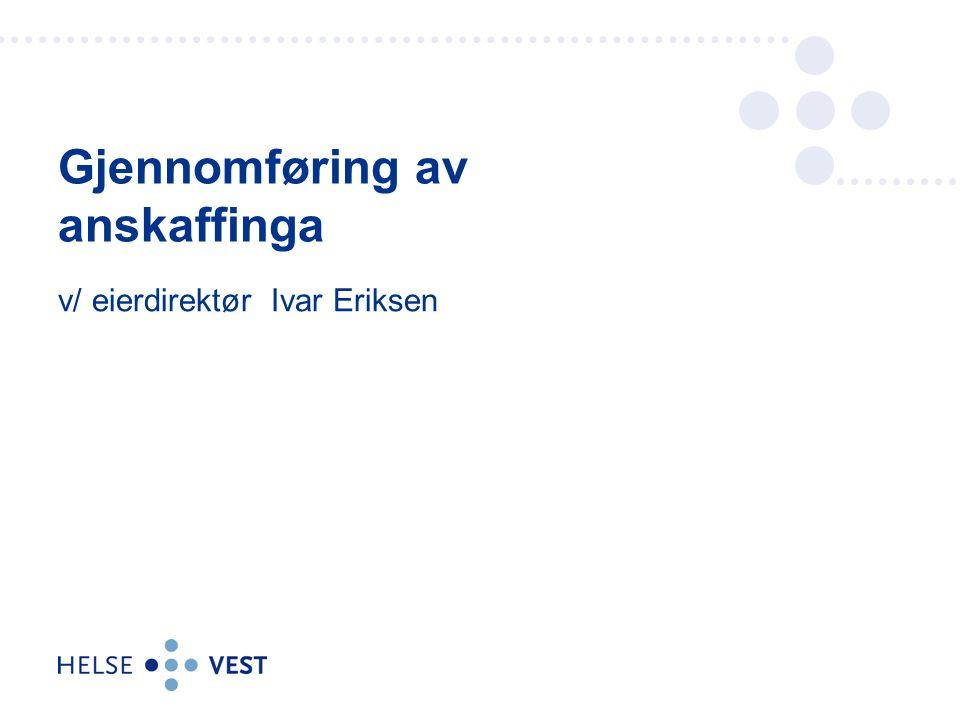 v/ eierdirektør Ivar Eriksen Gjennomføring av anskaffinga